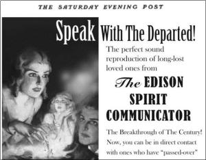 Tom Edison apparently advertised his Spirit Communicator in the Saturday Evening Post, around the end of World War I, when seances and Ouija boards were all the rage.